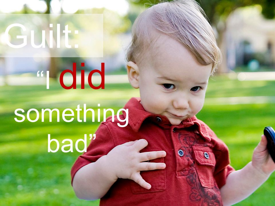 "Guilt: ""I did something bad"""