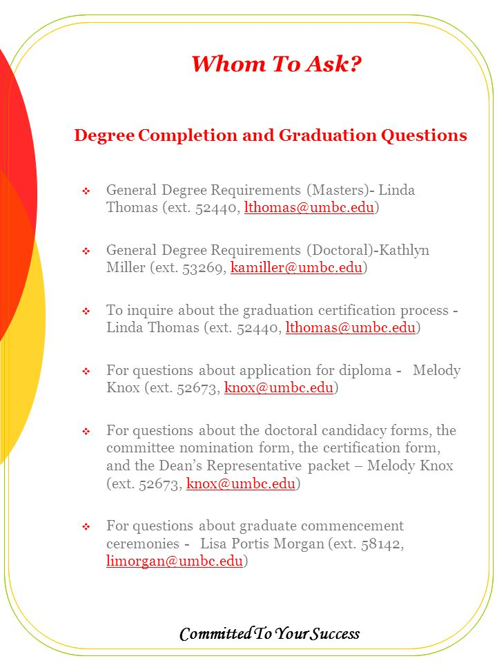 Committed To Your Success  For general questions relating to graduate admissions and enrollment - K.