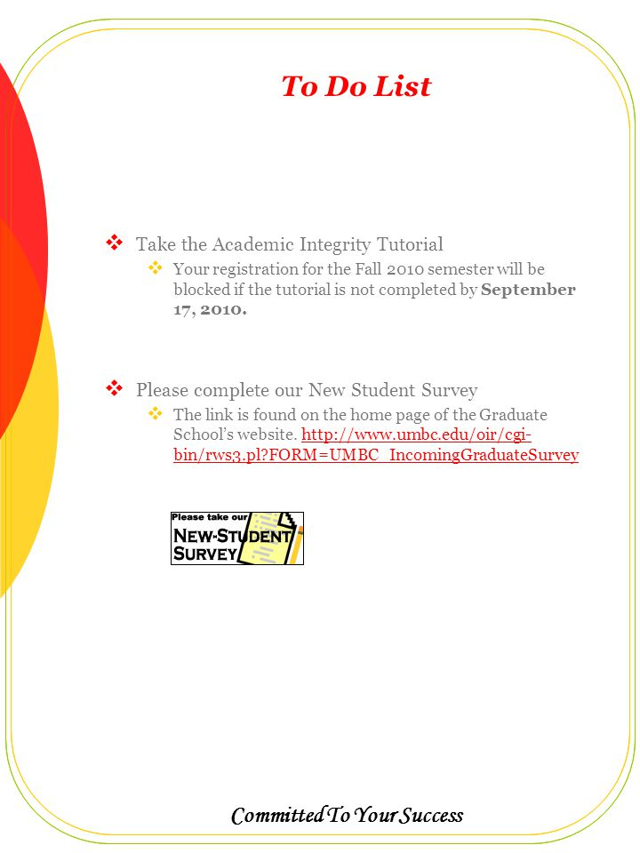 Committed To Your Success To Do List  Take the Academic Integrity Tutorial  Your registration for the Fall 2010 semester will be blocked if the tutorial is not completed by September 17, 2010.