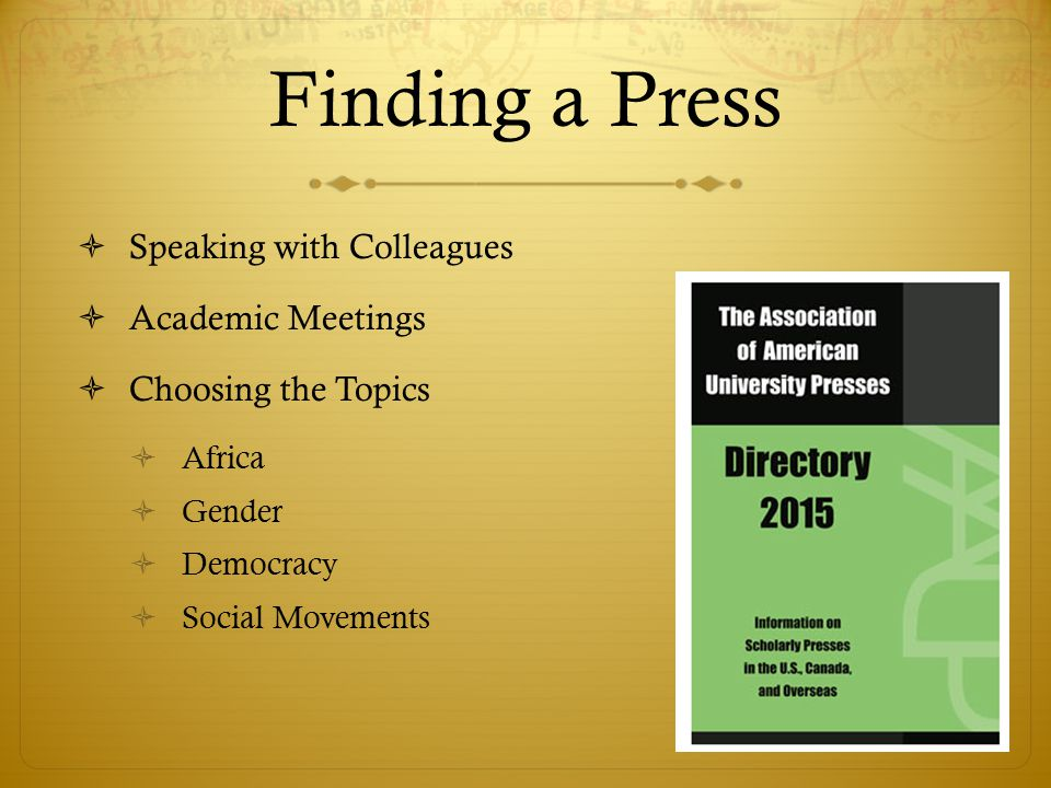 Deciding on a Press  Rejections and Reviews  Reputation of Press  For Discipline  Based on Publication Process  Reliable  Length of Time  Expectations
