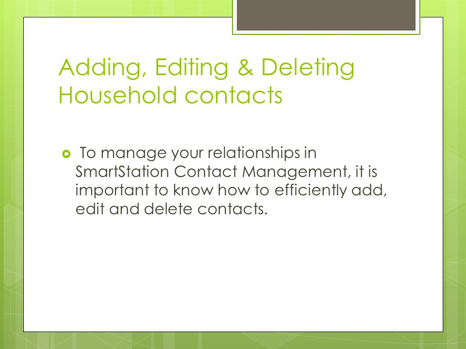 Getting Started To add an additional contact to an existing household, bring the desired account or household into SmartStation context and go to Client Mgmt > Contact Management > Contact Information.