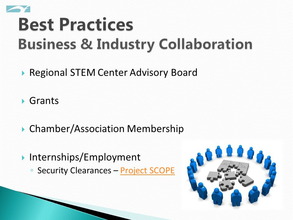 Regional STEM Center Advisory Board  Grants  Chamber/Association Membership  Internships/Employment ◦ Security Clearances – Project SCOPEProject SCOPE