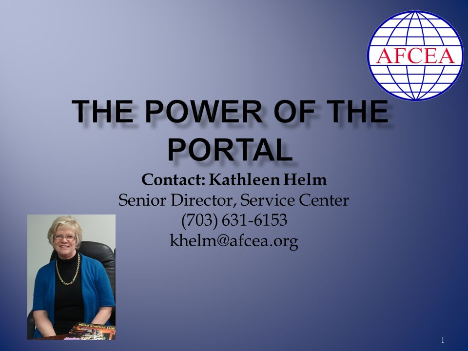 1 Contact: Kathleen Helm Senior Director, Service Center (703) 631-6153 khelm@afcea.org