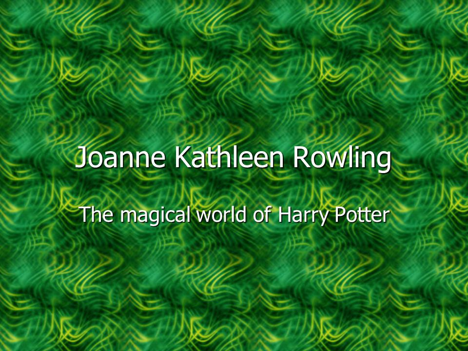 Joanne Kathleen Rowling The magical world of Harry Potter