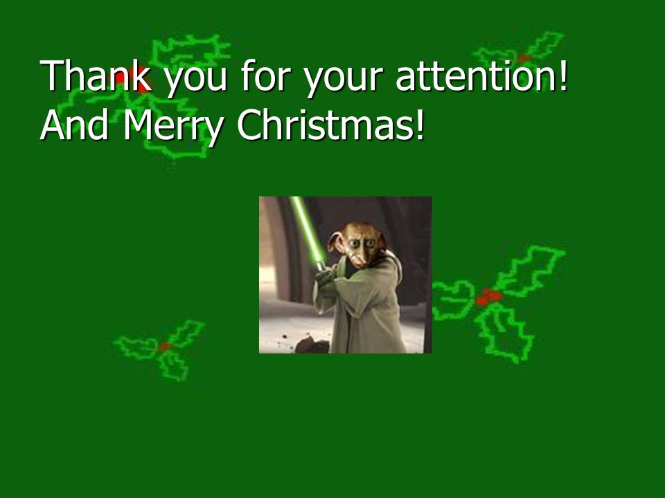 Thank you for your attention! And Merry Christmas!