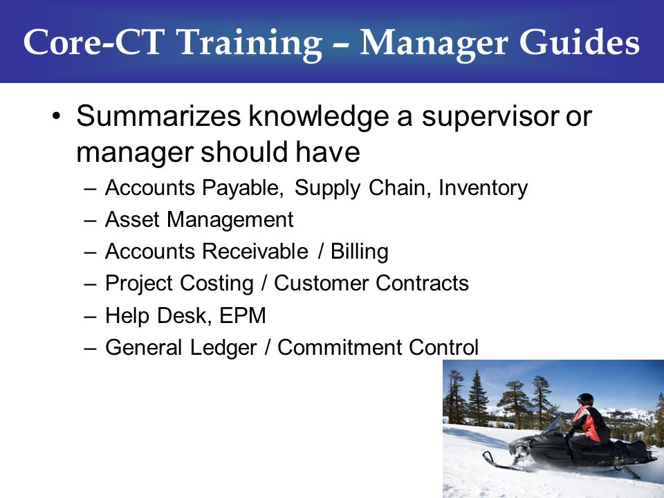 Summarizes knowledge a supervisor or manager should have –Accounts Payable, Supply Chain, Inventory –Asset Management –Accounts Receivable / Billing –