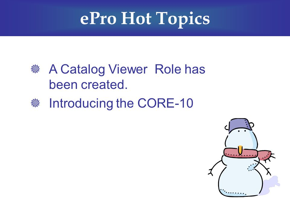 ePro Hot Topics  A Catalog Viewer Role has been created.  Introducing the CORE-10