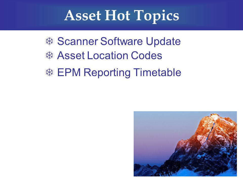 Asset Hot Topics  Scanner Software Update  Asset Location Codes  EPM Reporting Timetable
