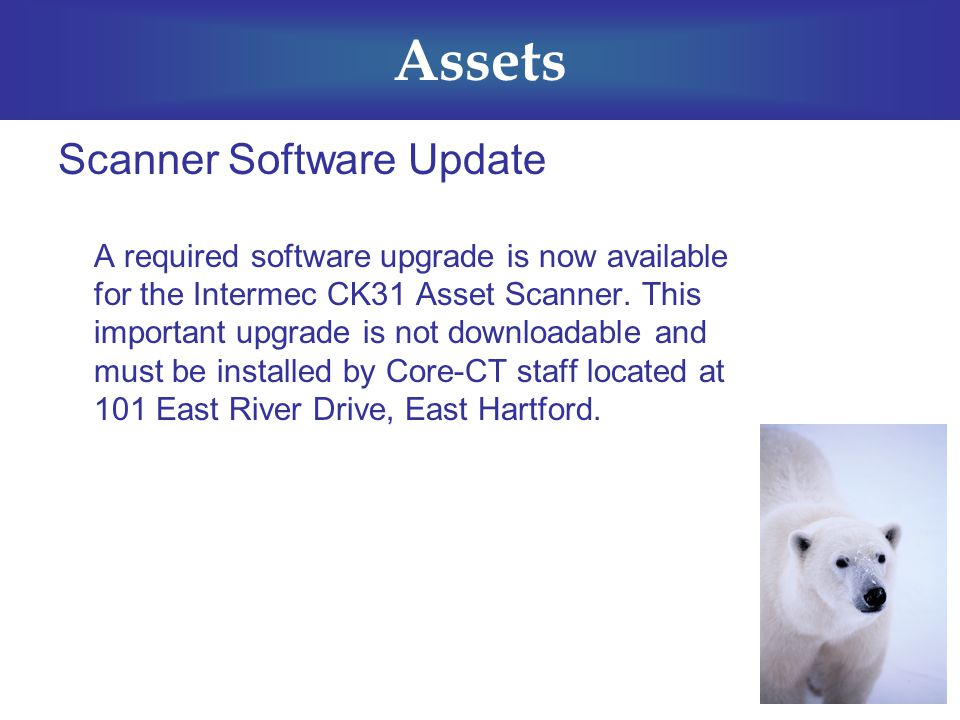 Assets Scanner Software Update A required software upgrade is now available for the Intermec CK31 Asset Scanner.