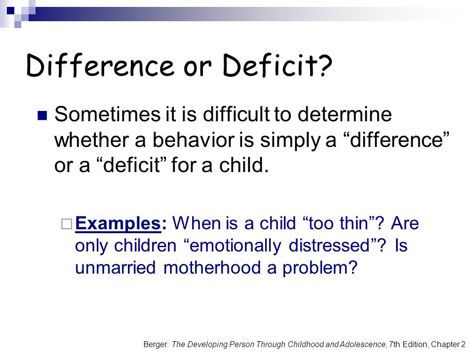 Berger: The Developing Person Through Childhood and Adolescence, 7th Edition, Chapter 2 Sometimes it is difficult to determine whether a behavior is simply a difference or a deficit for a child.