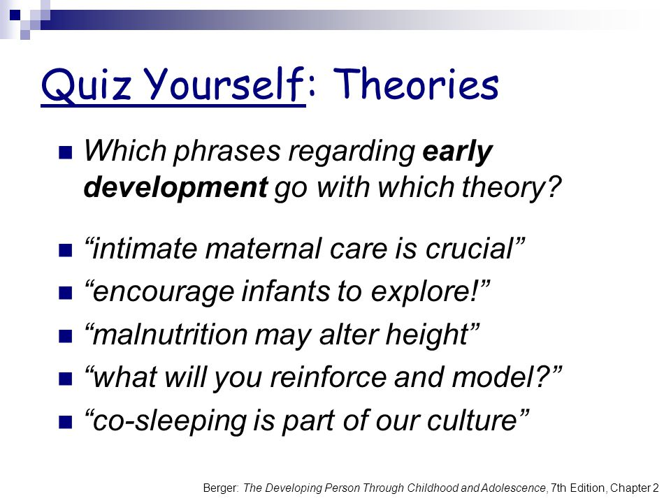 Berger: The Developing Person Through Childhood and Adolescence, 7th Edition, Chapter 2 Quiz Yourself: Theories Which phrases regarding early development go with which theory.