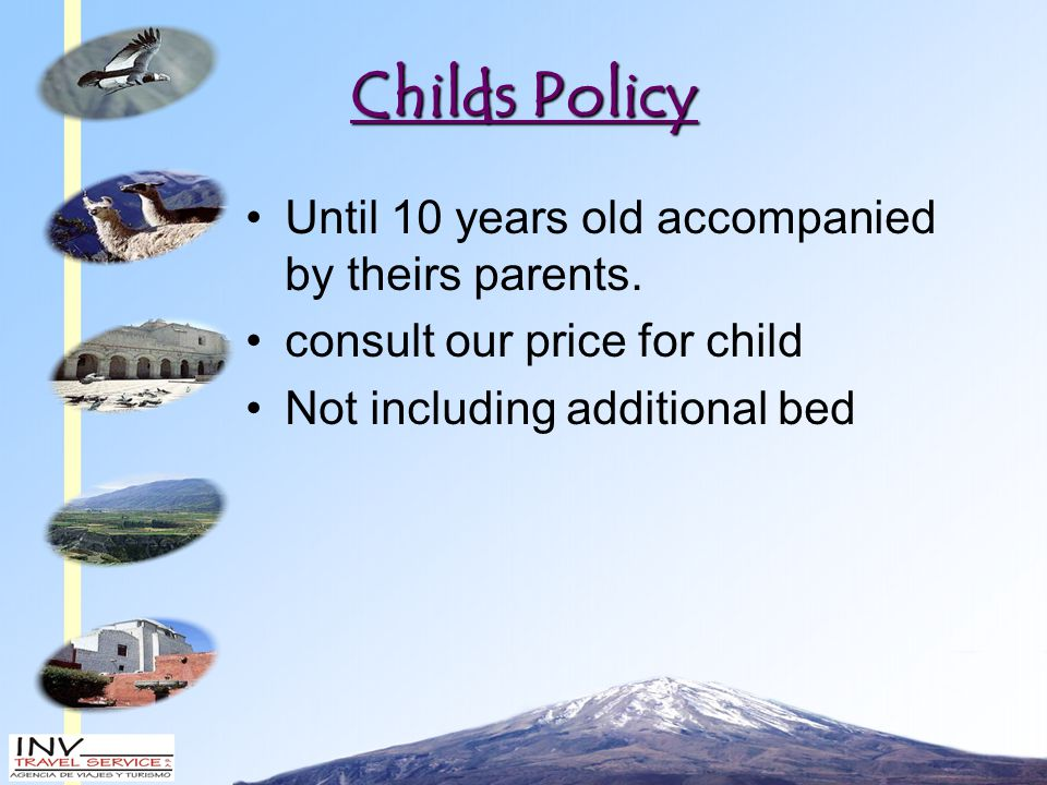 Childs Policy Until 10 years old accompanied by theirs parents.