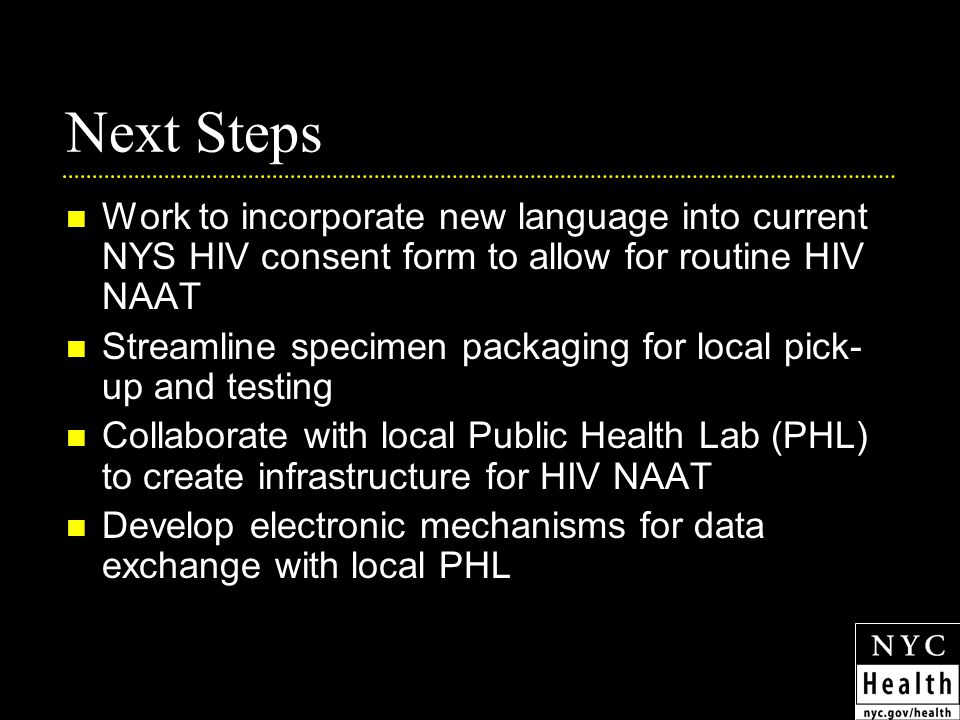 Next Steps Work to incorporate new language into current NYS HIV consent form to allow for routine HIV NAAT Streamline specimen packaging for local pi