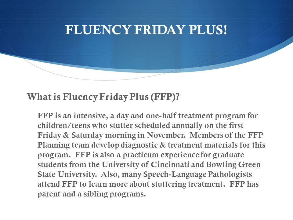 The 10 Year Journey  Fluency Friday (FF) started in 2001 as a one day program for kids/teens who stutter.