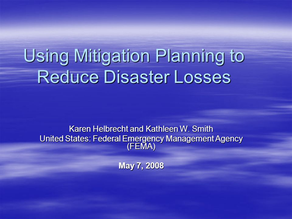 Using Mitigation Planning to Reduce Disaster Losses Karen Helbrecht and Kathleen W.