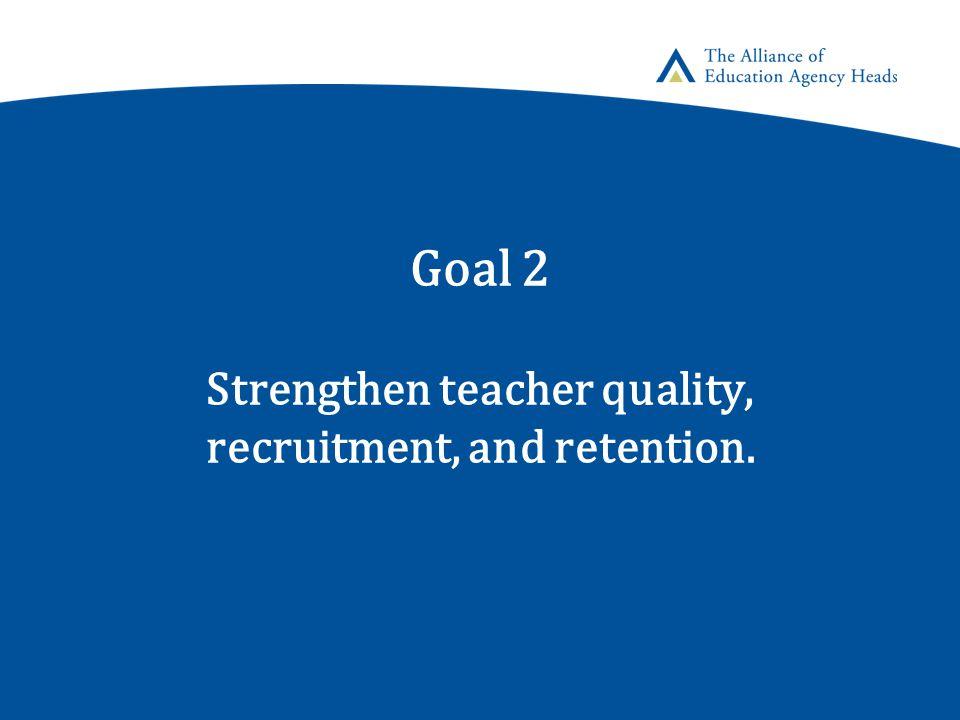 Goal 2 Strengthen teacher quality, recruitment, and retention.