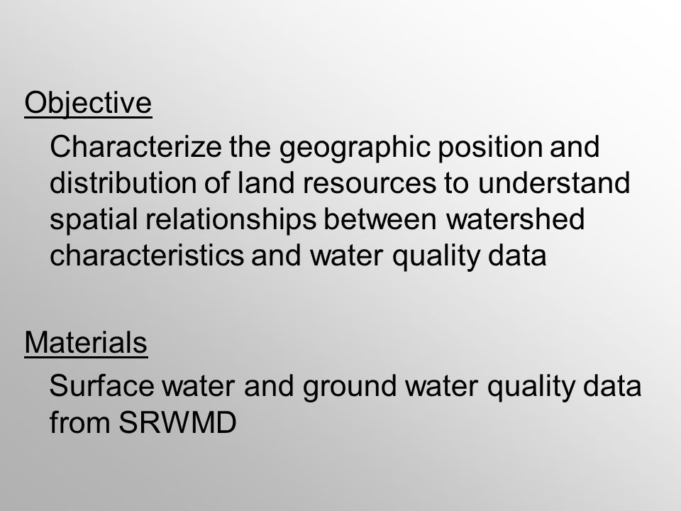 Objective Characterize the geographic position and distribution of land resources to understand spatial relationships between watershed characteristics and water quality data Materials Surface water and ground water quality data from SRWMD