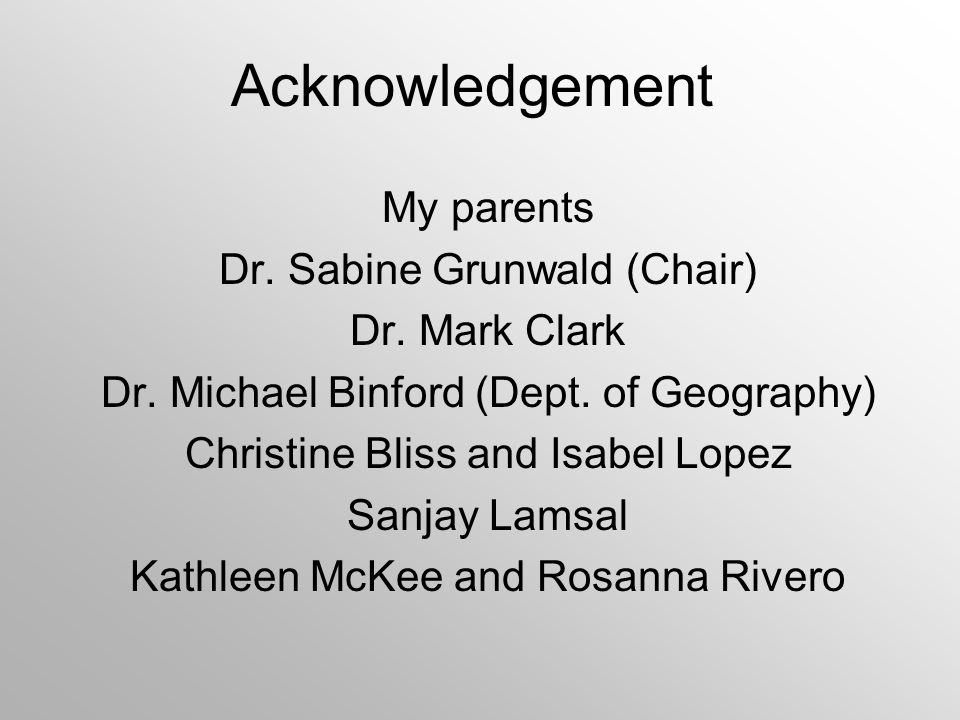 Acknowledgement My parents Dr. Sabine Grunwald (Chair) Dr.