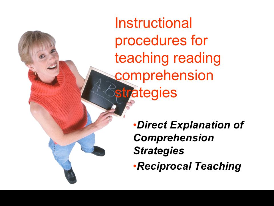 Instructional procedures for teaching reading comprehension strategies Direct Explanation of Comprehension Strategies Reciprocal Teaching