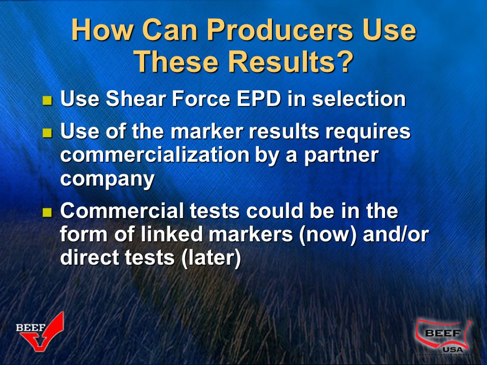 How Can Producers Use These Results? Use Shear Force EPD in selection Use Shear Force EPD in selection Use of the marker results requires commercializ