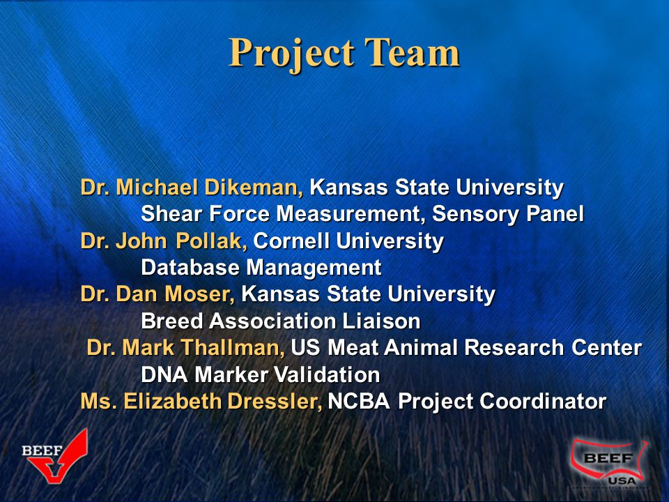 Project Team Dr. Michael Dikeman, Kansas State University Dr. Michael Dikeman, Kansas State University Shear Force Measurement, Sensory Panel Dr. John