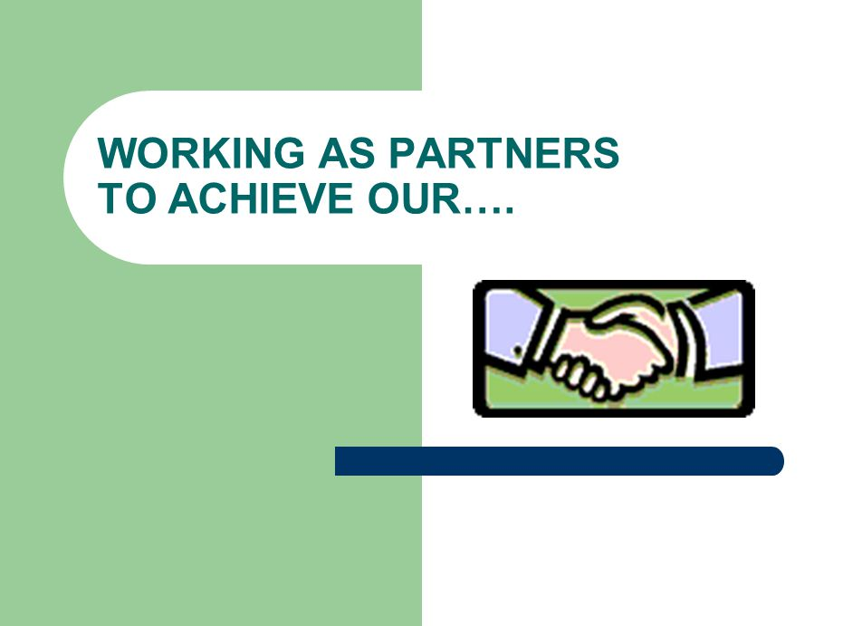 WORKING AS PARTNERS TO ACHIEVE OUR….