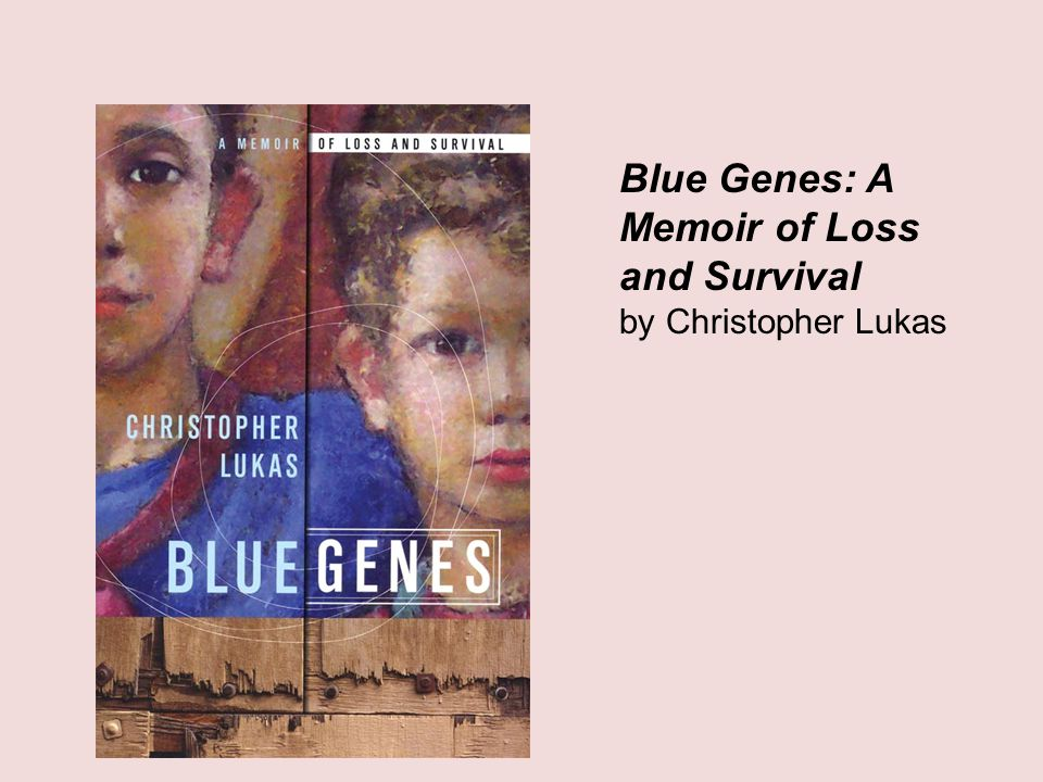 Blue Genes: A Memoir of Loss and Survival by Christopher Lukas