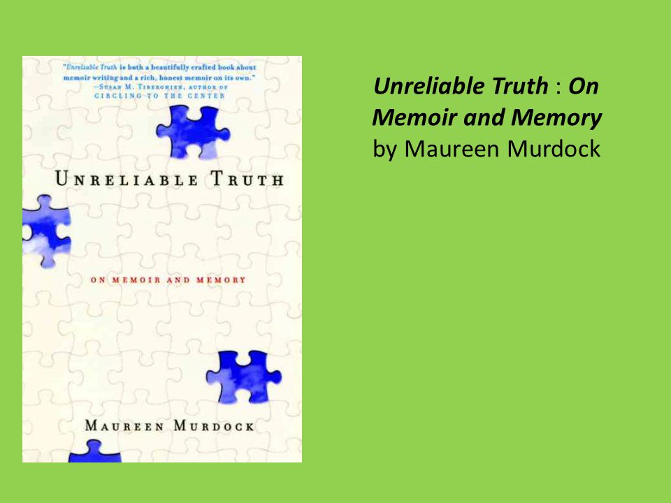 Unreliable Truth : On Memoir and Memory by Maureen Murdock