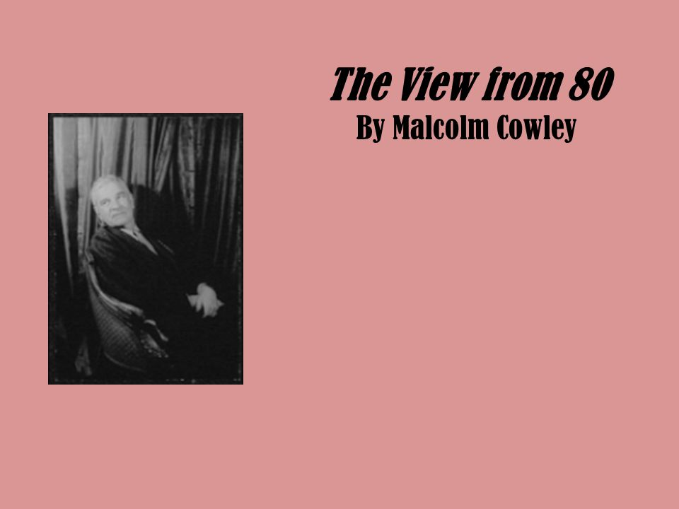 The View from 80 By Malcolm Cowley