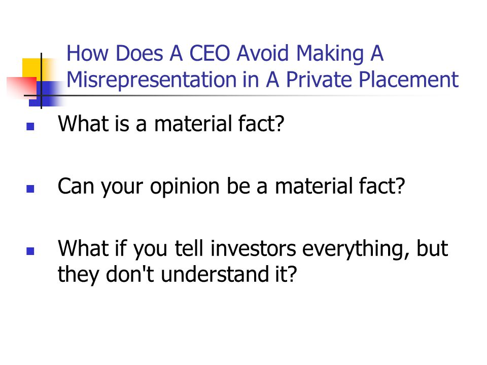 How Does A CEO Avoid Making A Misrepresentation in A Private Placement What is a material fact.