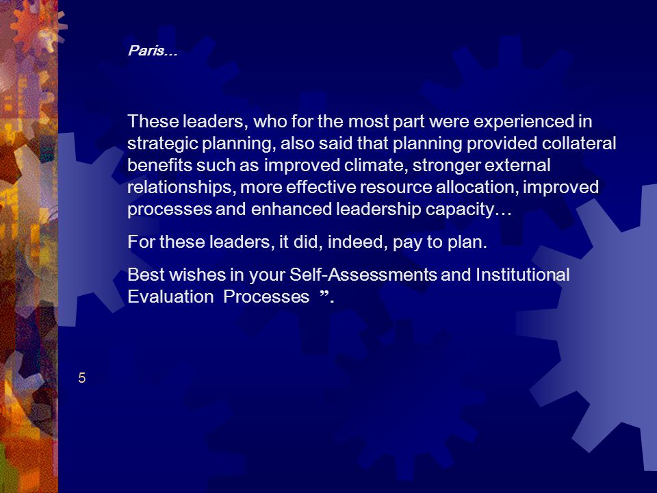 Paris… These leaders, who for the most part were experienced in strategic planning, also said that planning provided collateral benefits such as impro