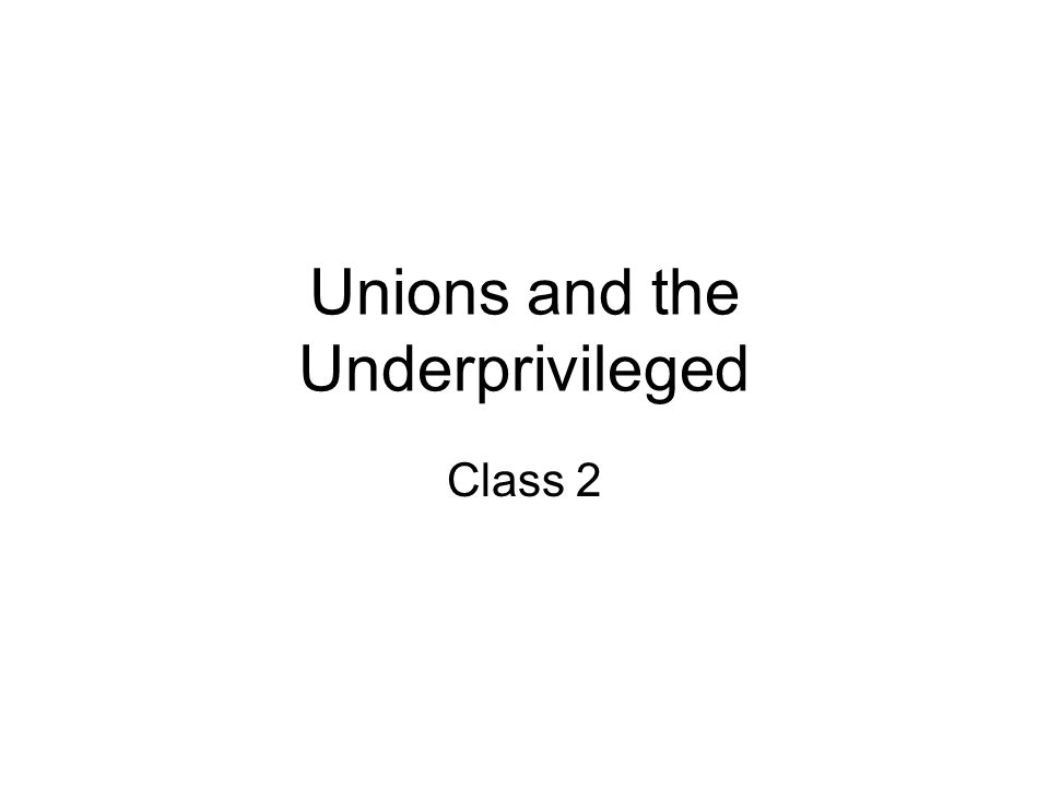 Unions and the Underprivileged Class 2