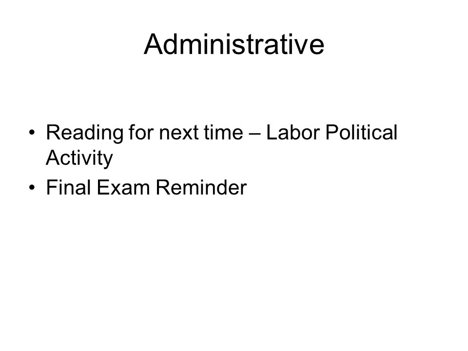 Administrative Reading for next time – Labor Political Activity Final Exam Reminder