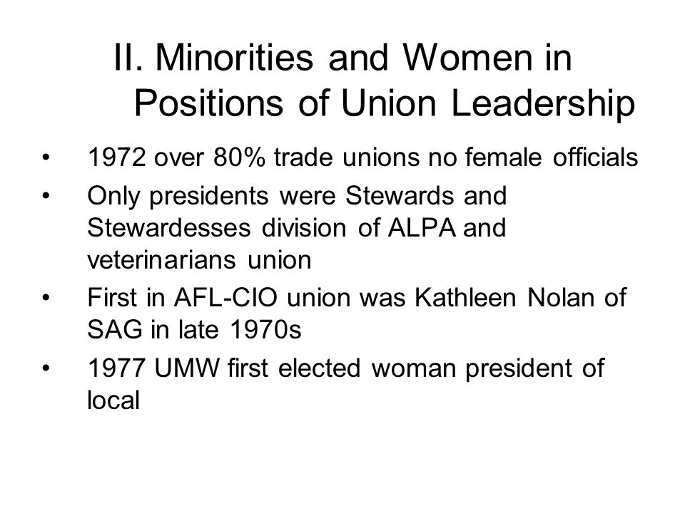 II. Minorities and Women in Positions of Union Leadership 1972 over 80% trade unions no female officials Only presidents were Stewards and Stewardesse