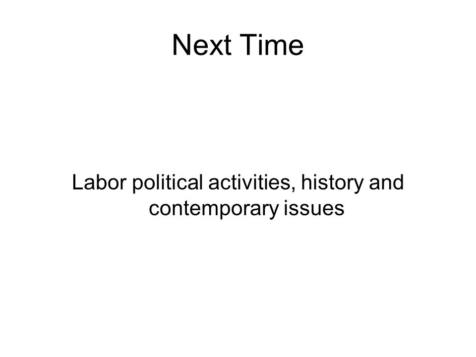 Next Time Labor political activities, history and contemporary issues