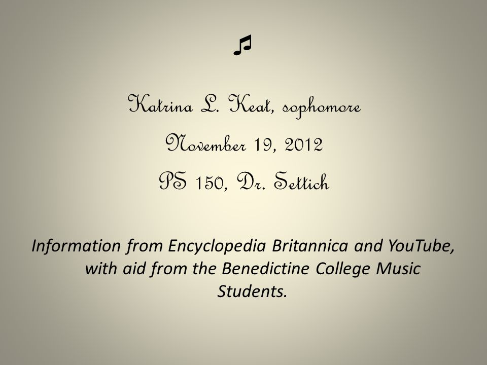 Katrina L. Keat, sophomore November 19, 2012 PS 150, Dr. Settich Information from Encyclopedia Britannica and YouTube, with aid from the Benedictine
