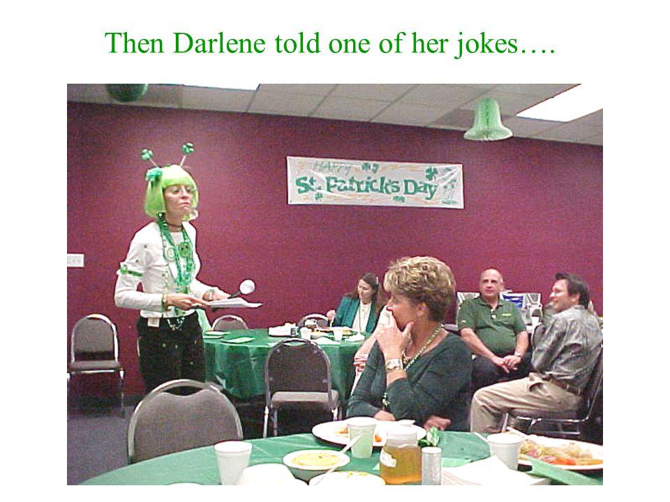 Then Darlene told one of her jokes….