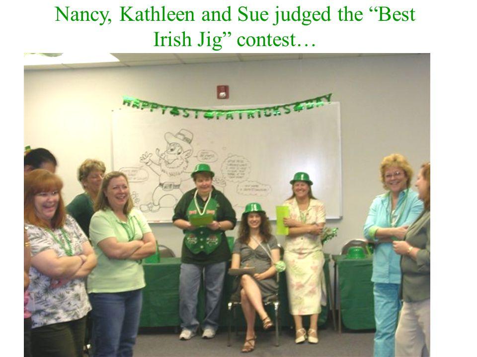 Nancy, Kathleen and Sue judged the Best Irish Jig contest…
