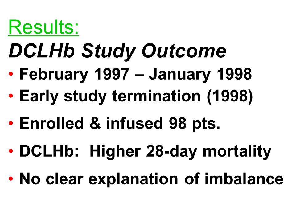Results: DCLHb Study Outcome February 1997 – January 1998 Early study termination (1998) Enrolled & infused 98 pts.
