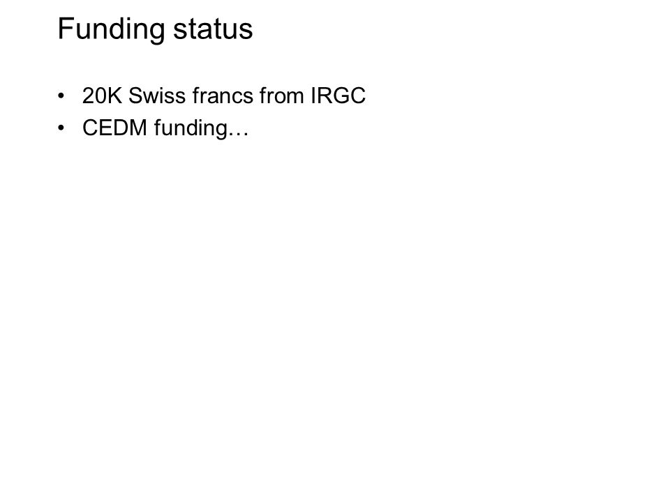 Funding status 20K Swiss francs from IRGC CEDM funding…