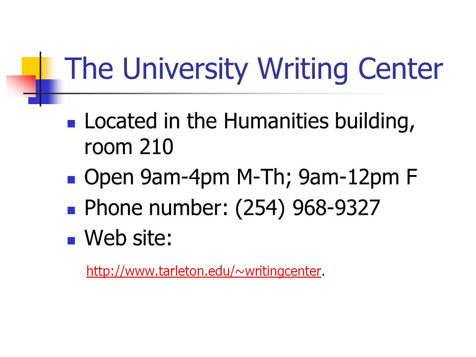 The University Writing Center Located in the Humanities building, room 210 Open 9am-4pm M-Th; 9am-12pm F Phone number: (254) 968-9327 Web site: http://www.tarleton.edu/~writingcenter.