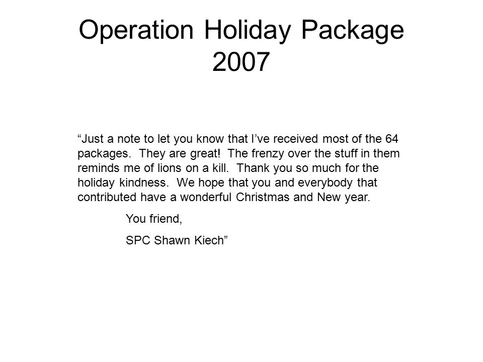 Operation Holiday Package 2007 Just a note to let you know that I've received most of the 64 packages.