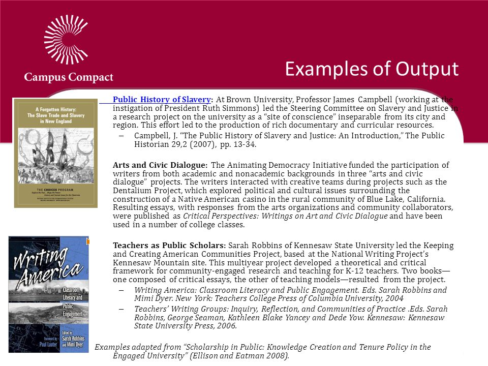 Examples of Output Public History of SlaveryPublic History of Slavery: At Brown University, Professor James Campbell (working at the instigation of President Ruth Simmons) led the Steering Committee on Slavery and Justice in a research project on the university as a site of conscience inseparable from its city and region.