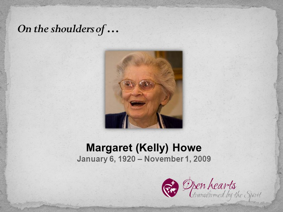 Margaret (Kelly) Howe January 6, 1920 – November 1, 2009