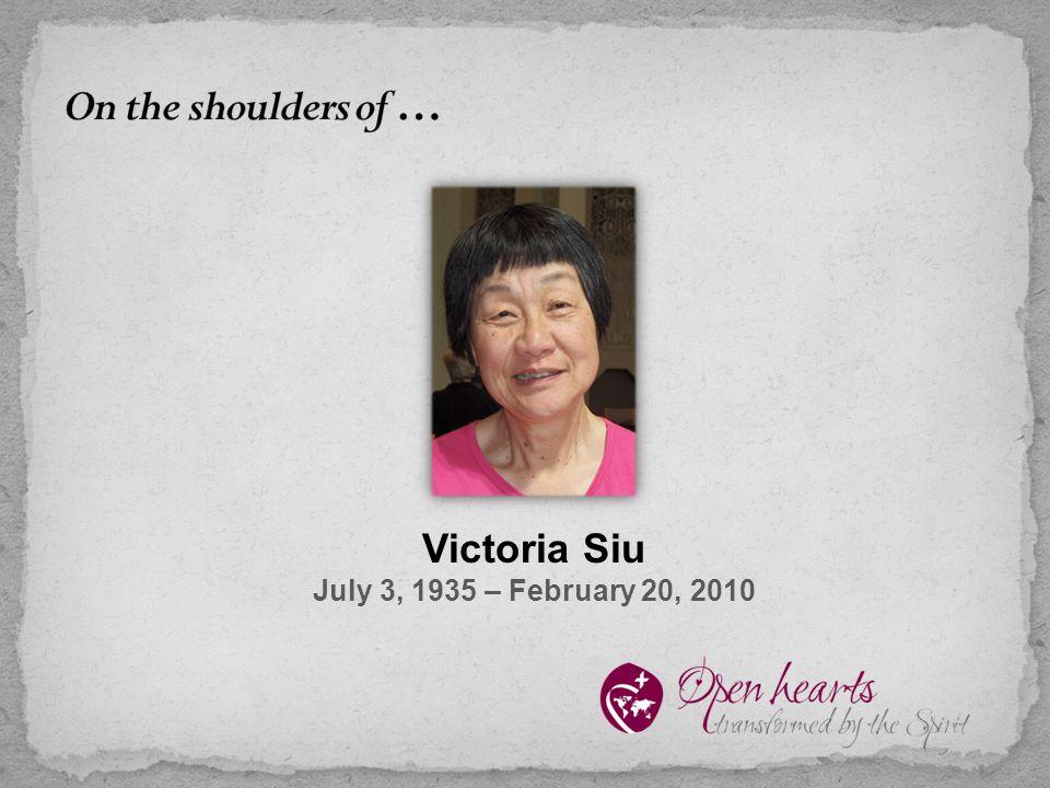 Victoria Siu July 3, 1935 – February 20, 2010