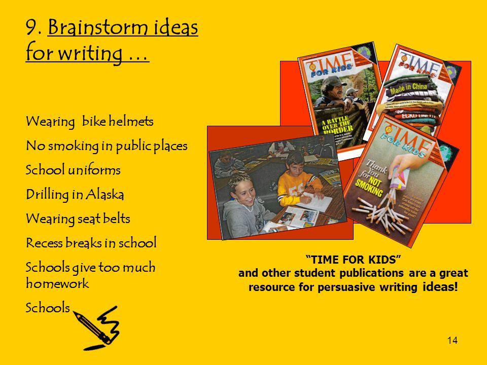 14 9. Brainstorm ideas for writing … Wearing bike helmets No smoking in public places School uniforms Drilling in Alaska Wearing seat belts Recess bre