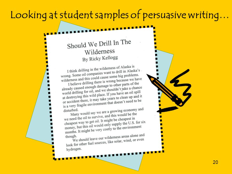 20 Looking at student samples of persuasive writing…