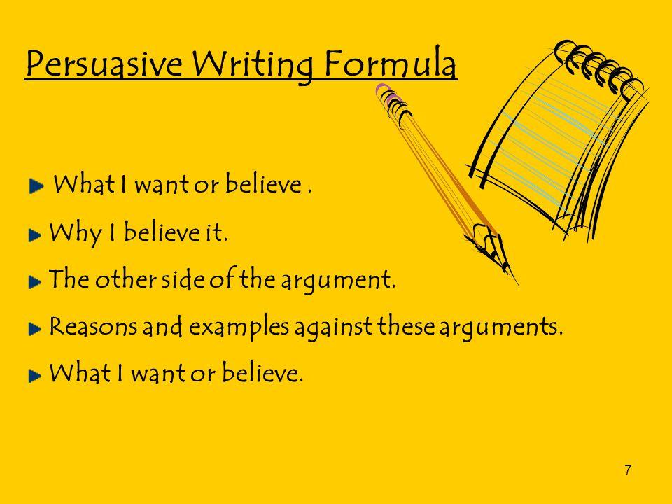 7 Persuasive Writing Formula What I want or believe.
