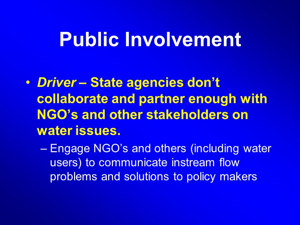 Public Involvement Driver – State agencies don't collaborate and partner enough with NGO's and other stakeholders on water issues.