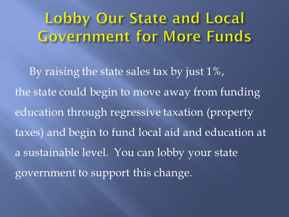 By raising the state sales tax by just 1%, the state could begin to move away from funding education through regressive taxation (property taxes) and begin to fund local aid and education at a sustainable level.